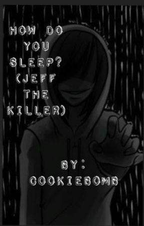 How Do You Sleep? (Jeff The Killer Romance) by JennaHopes