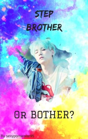 Step-brother or bother? | Suga x reader by sexyporniestar95