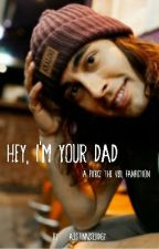 Hey, I'm Your Dad (Pierce the Veil Fanfiction) by austinnsquidgy