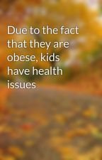 Due to the fact that they are obese, kids have health issues by bret0brazil