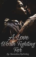 A Love Worth Fighting For: A Clouis Fanfiction by ClementineMyDarling