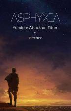 Yandere Attack on Titan x Reader [ASPHYXIA] by waesabiiSun