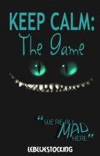 Keep Calm: The Game by ursweetserialkiller
