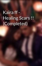 Kaira ff - Healing Scars !! (Completed) by kaira_love2106