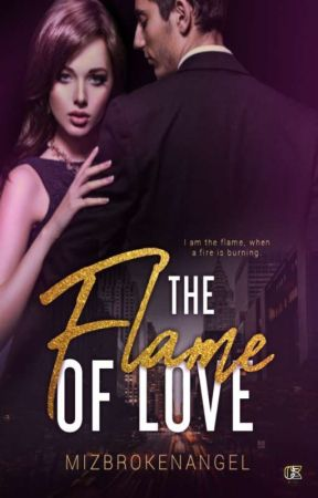 The Flame of Love (EXCLUSIVE IN DREAME)  by mizbrokenangel