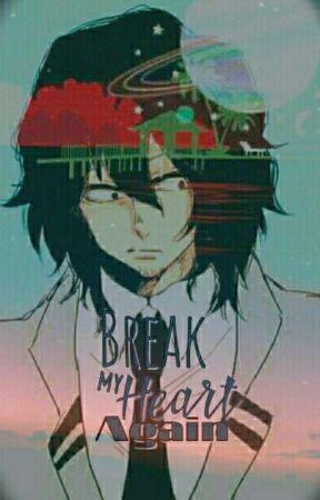 Break My Heart Again [Aizawa Shouta X Reader] Book Two by imchaoz