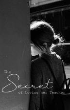 The Secret of Loving her Teacher by ScarlettLetter22