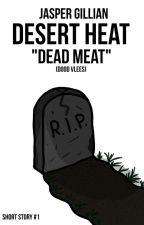 Desert Heat - Dead Meat (Dood Vlees) - Short Story #1 (NL/BE) door JasperGillian