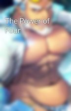The Power of Four  by Level5FreezerBurn