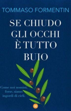 SE CHIUDO GLI OCCHI È TUTTO BUIO by TommasoFormentin