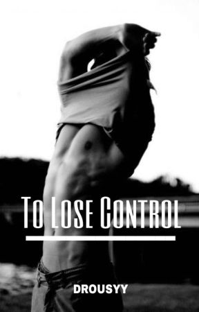To Lose Control [BxB] by drousyy
