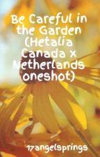 Be Careful in the Garden (Hetalia Canada x Netherlands oneshot) by 17angelsprings