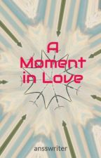 A Moment in Love by ansswriter