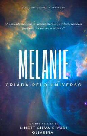 MELANIE- Criada Pelo Universo. (01 livro da série Filhos de Unyso)  by LINETTSILVA