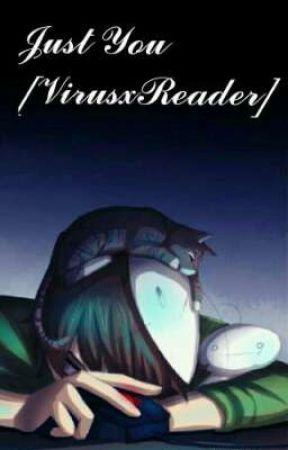 Just You ^[VirusxReader]^ by Mikalawread