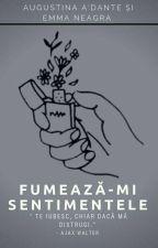 Fumează-mi sentimentele by emmaneagra