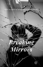 Breaking Mirrors by eloquentlydreaming