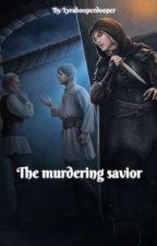 The Murdering Savior by BoopyDoopyThePokemon