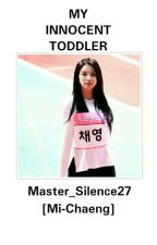 MY INNOCENT TODDLER [Mina And Chaeyoung] by Master_Silence27
