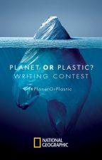 #PlanetOrPlastic Writing Contest by NationalGeographic
