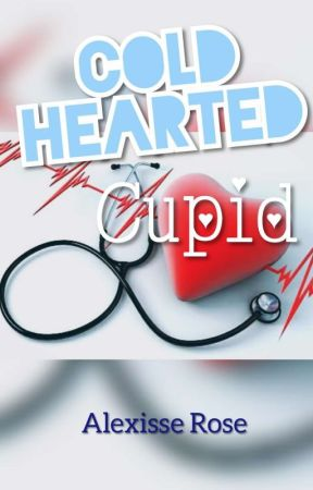 COLD HEARTED CUPID  (Soon To Be Published) by aLexisse_rOse