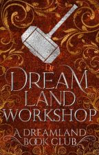 Dreamland Workshop by DreamlandCommunity
