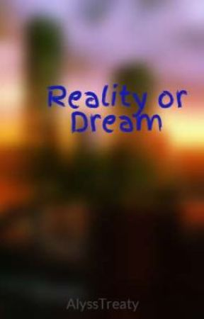 Reality or Dream by nocreativename