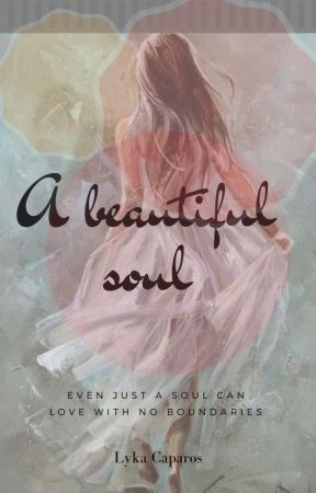 A Beautiful Soul by baboylovesme