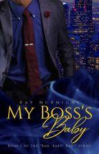 "My Boss' Baby (The ""Bad Baby! Bad!"" Series - Book I) by kaym772"