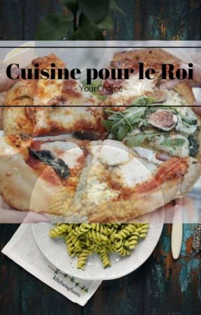 Cuisine Pour Le Roi  by -YourChoice-