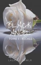 Black Angel - Tome 1 : Recall by LaurineFwrO7