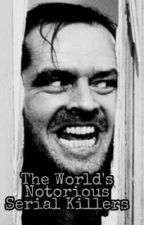 The World's Notorious Serial Killers by RaeStylez_16