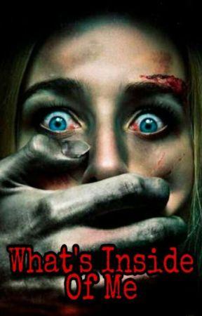 WHAT'S INSIDE OF ME by gandathisgirL15