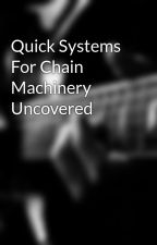 Quick Systems For Chain Machinery Uncovered by daniel6stan