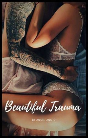 Beautiful Trauma (Complete) by AngieAngC