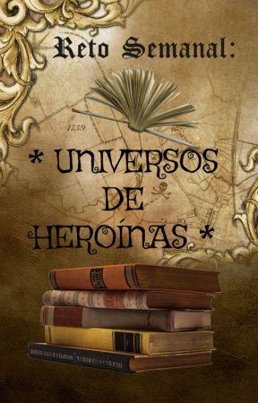 Reto: Universos de Heroínas (Temporada 2021) by Loba-Silvae