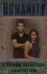 HUMANITY - A Stefan Salvatore Fanfiction by HazelRC123