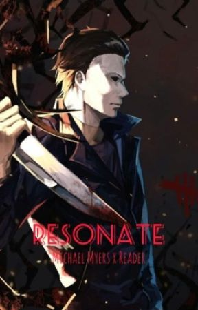 Resonate「MichaelMyersxMale!Reader」 by Homicidal_Cultist