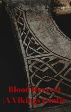 Blood Harvest   A Vikings Fanfic  by multiifangirls