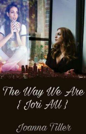 The Way We Are // Jori A.U.  by JoannaTiller