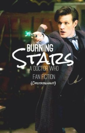 Burning Stars {A Doctor Who Fan Fiction} [REWRITE IN PROGRESS!] by ohstarswald