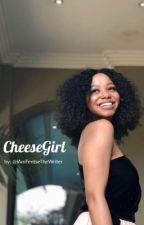 CheeseGirl. by iAmFentseTheWriter