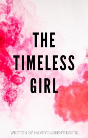 The Timeless Girl by HaveYouSeenThisGirL