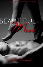 Beautiful Mess  (Completed)  by bebe_ernest