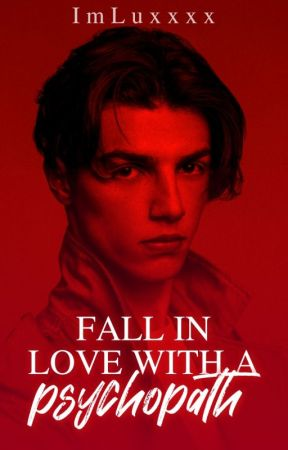 Fall In love With A Psychopath [COMPLETED] by ImLuxxxx