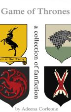 Game of Thrones - A collection of fanfiction by DeenaCorleone