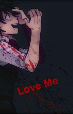 Love Me (Yandere!VillianDeku X Reader) by TheKawaiiPotatoAnime
