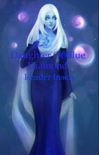 Daughter of Blue Diamond (Reader insert) by Roses52
