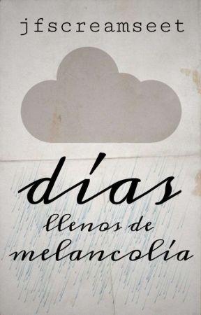 Días llenos de melancolía by JFScreamseet