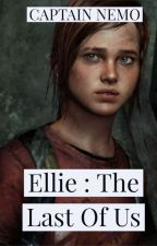 ELLIE : THE LAST OF US by captainNemo343